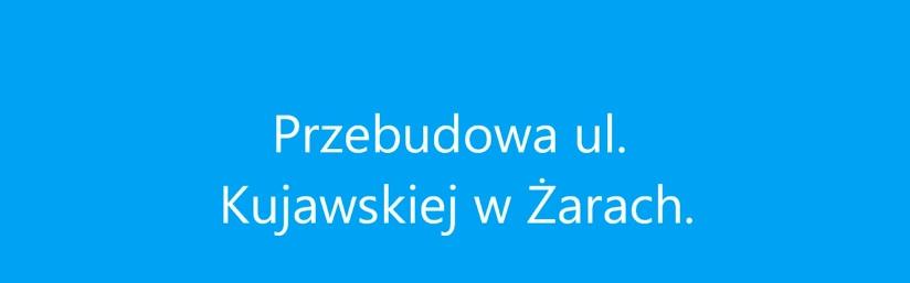 Ilustracja do informacji: Przebudowa ul. Kujawskiej w Żarach