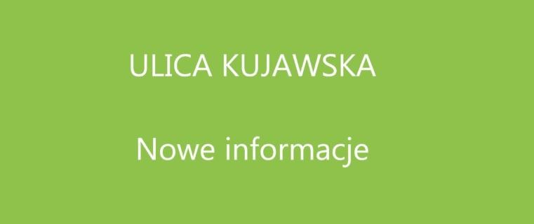 Ilustracja do informacji: Nowe informacje- Ulica Kujawska